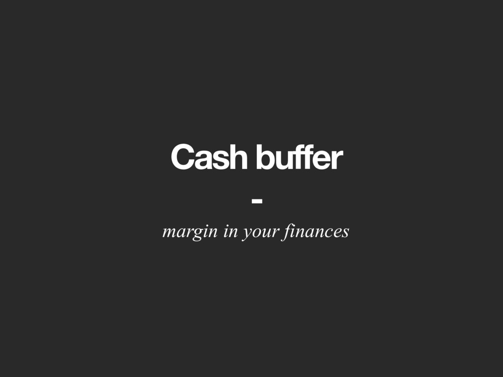 Cash buffer - margin in your finances