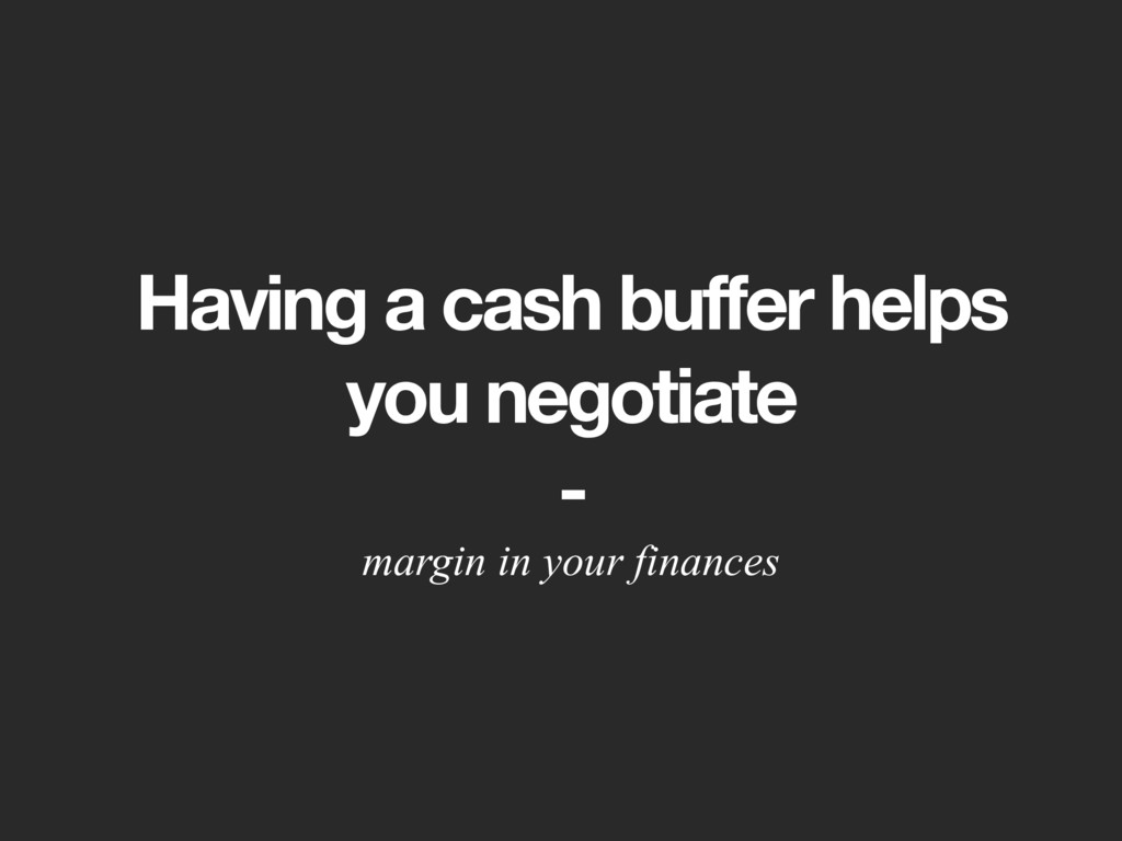 Having a cash buffer helps