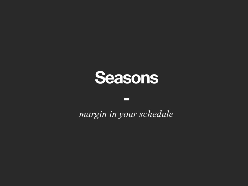 Seasons - margin in your schedule
