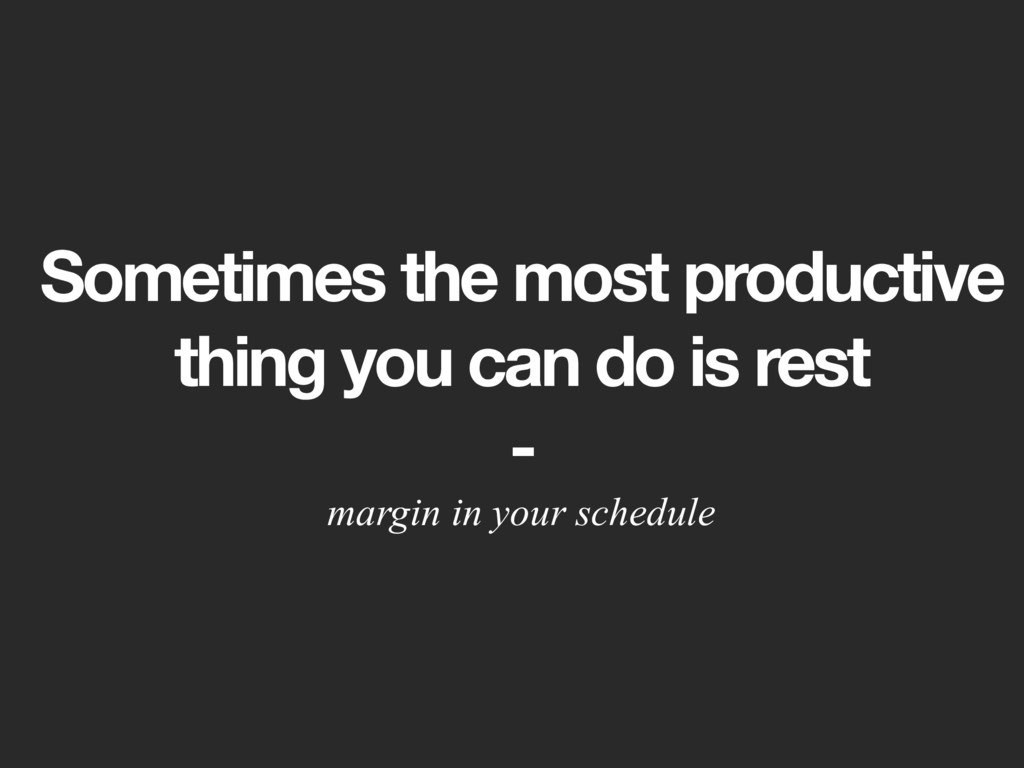 Sometimes the most productive
