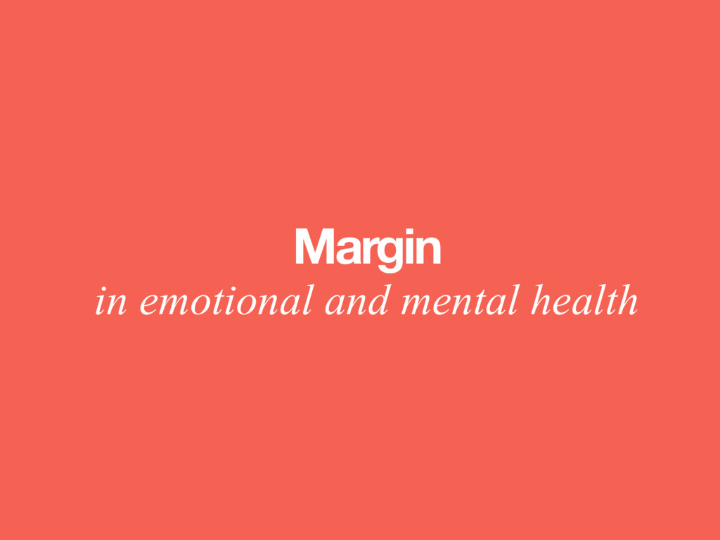 Margin in emotional and mental health