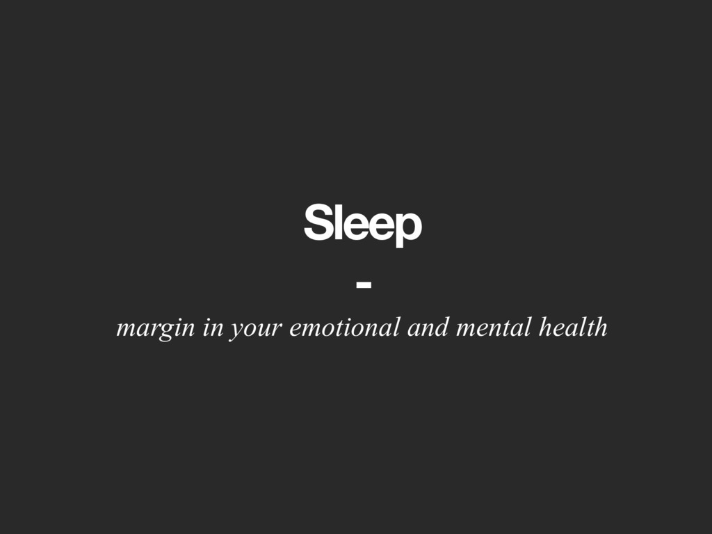 Sleep - margin in your emotional and mental hea...