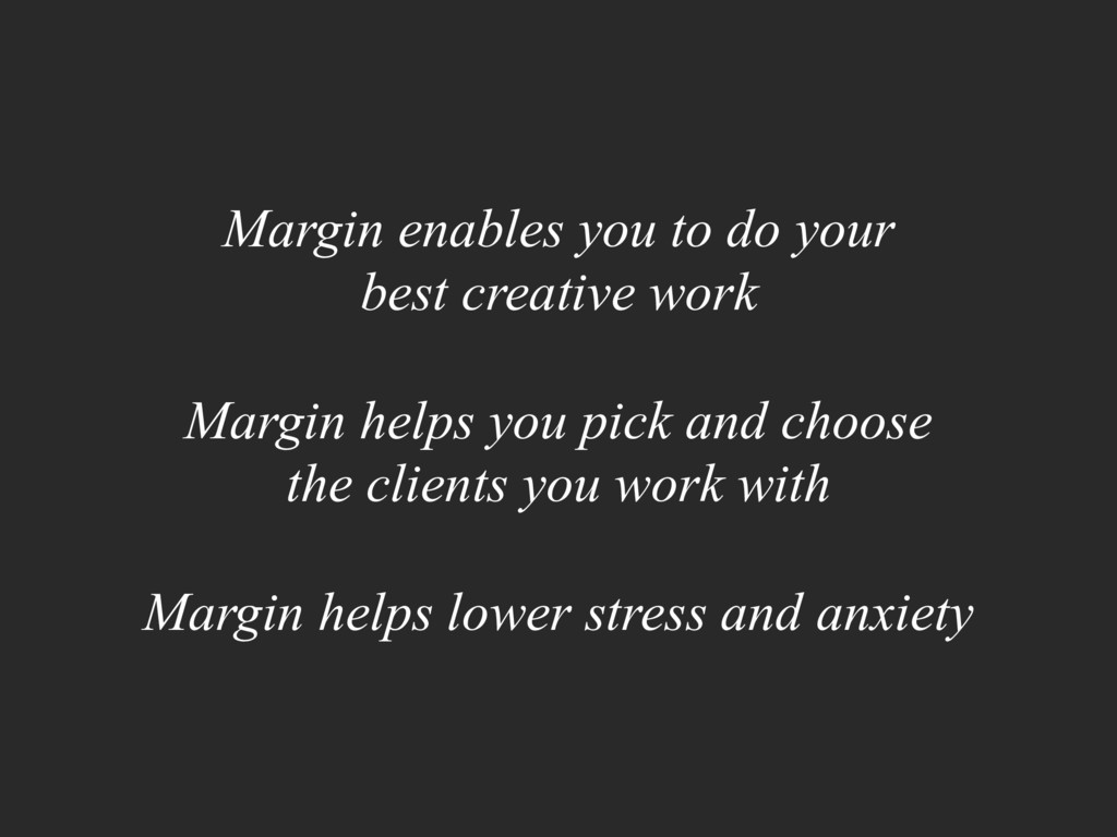 Margin enables you to do your 