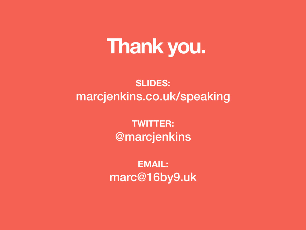 Thank you. SLIDES: marcjenkins.co.uk/speaking T...
