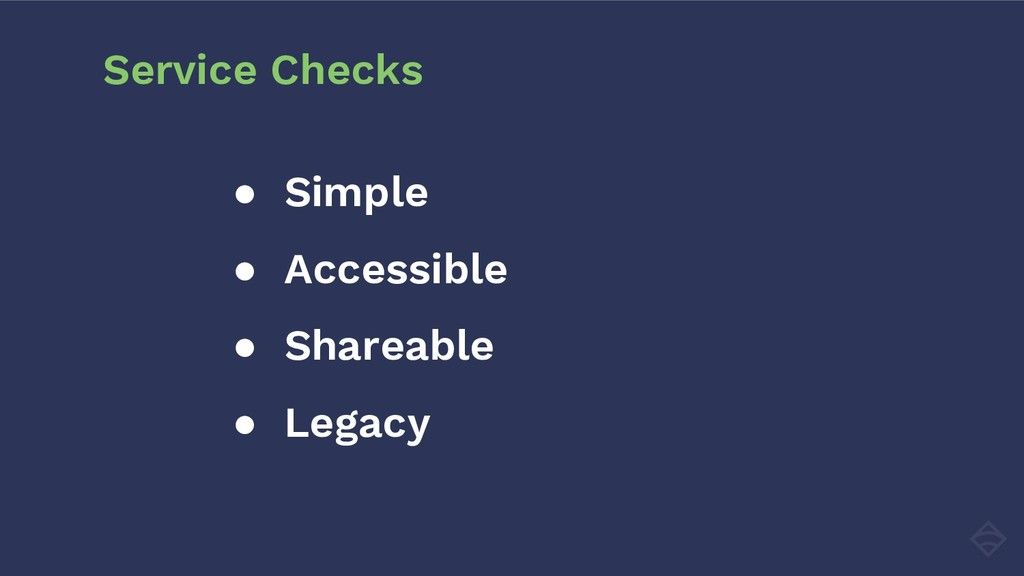● Simple ● Accessible ● Shareable ● Legacy Serv...