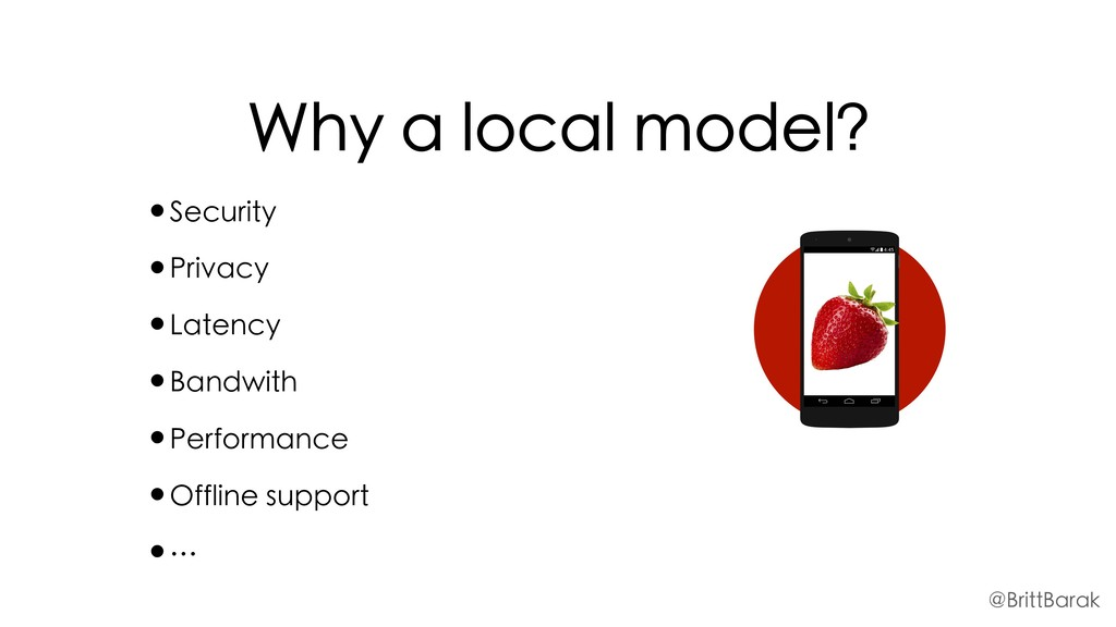 Why a local model? •Security •Privacy •Latency ...