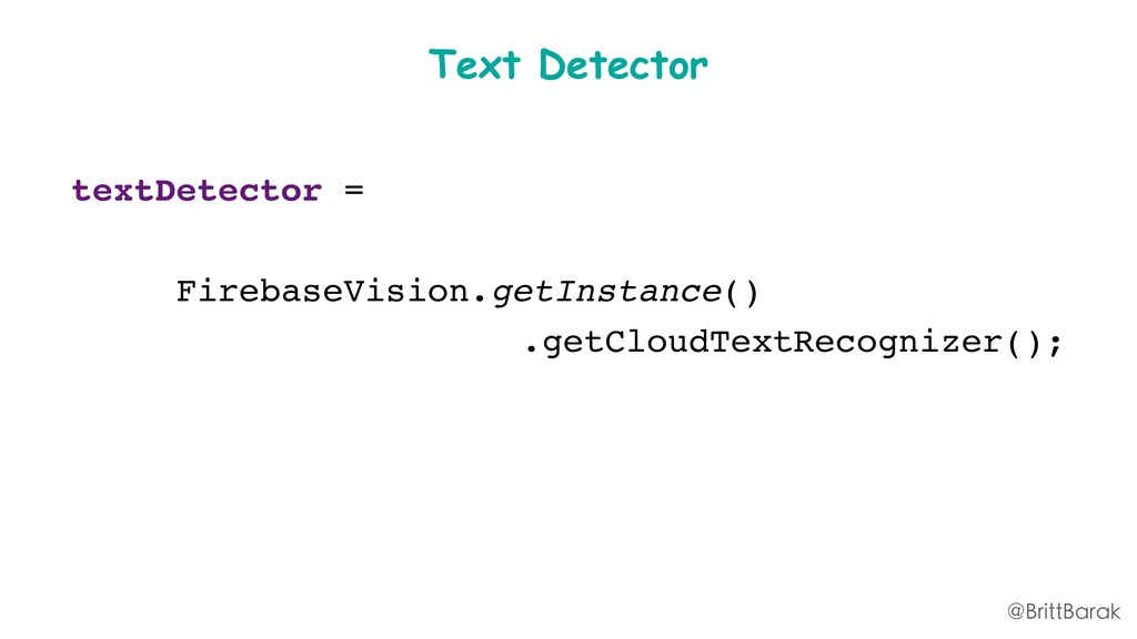 Text Detector textDetector = FirebaseVision.get...