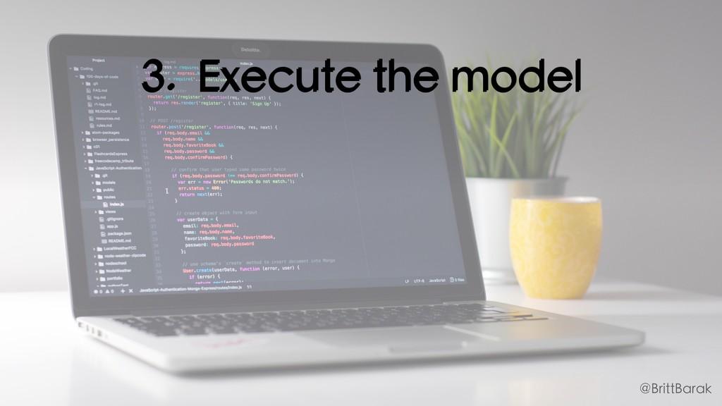 3. Execute the model @BrittBarak