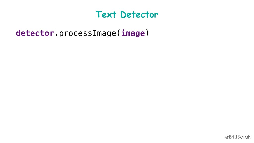 Text Detector detector.processImage(image) .add...