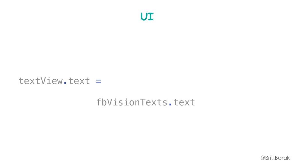 UI textView.text = fbVisionTexts.text @BrittBar...
