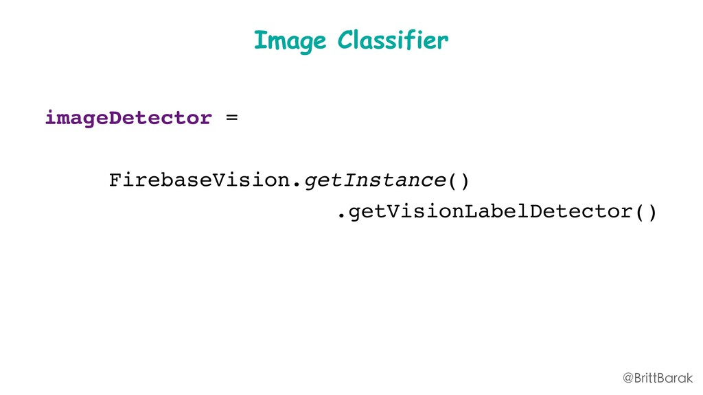 Image Classifier imageDetector = FirebaseVision...
