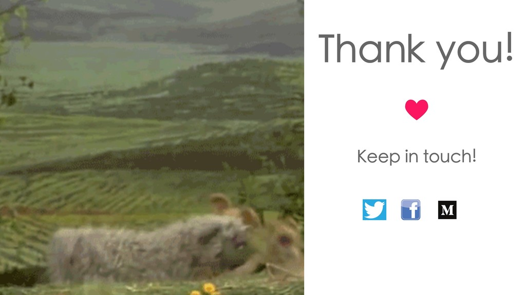 Thank you! Keep in touch!