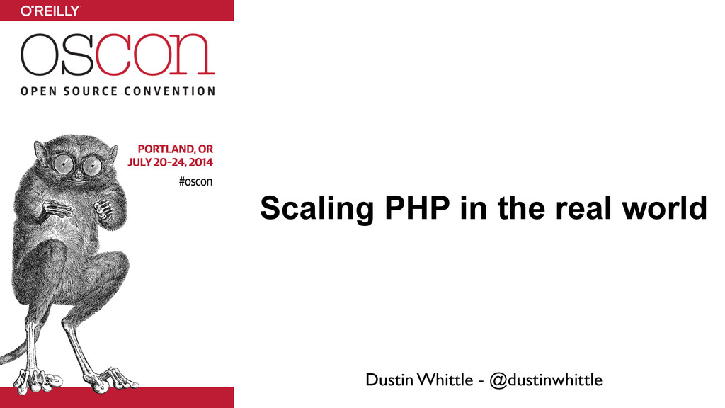 Scaling PHP in the real world Dustin Whittle - ...
