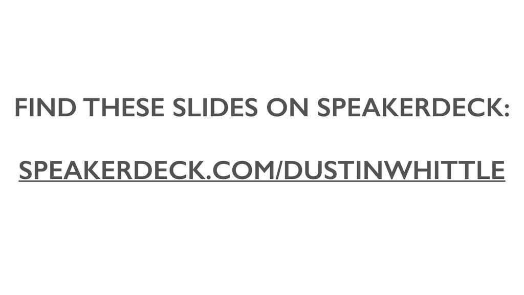 FIND THESE SLIDES ON SPEAKERDECK: ! SPEAKERDEC...