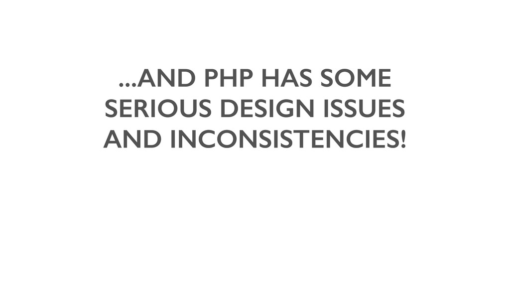 ...AND PHP HAS SOME SERIOUS DESIGN ISSUES AND I...
