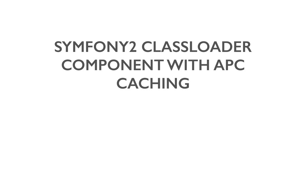 SYMFONY2 CLASSLOADER COMPONENT WITH APC CACHING