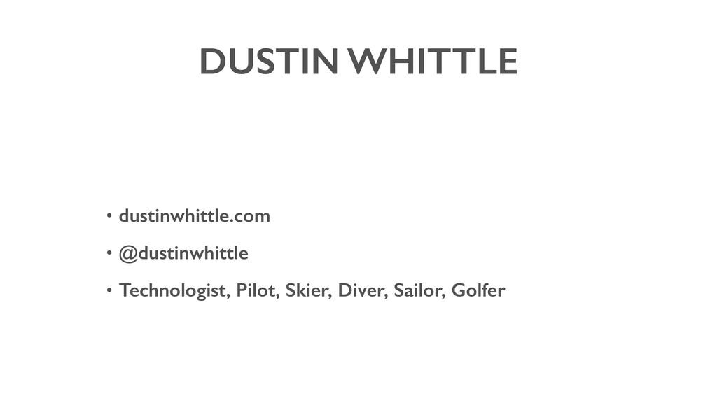DUSTIN WHITTLE • dustinwhittle.com • @dustinwhi...