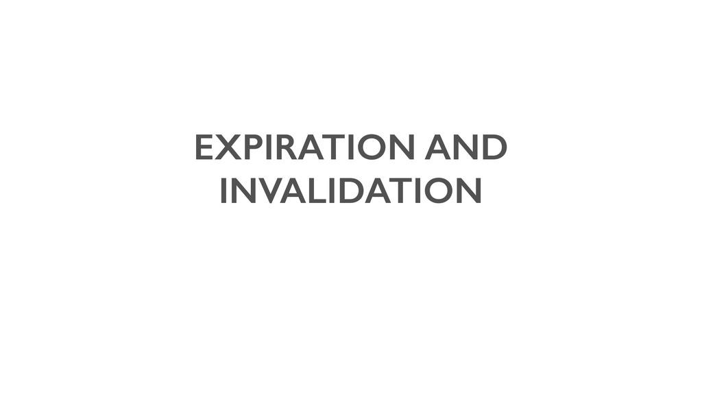 EXPIRATION AND INVALIDATION