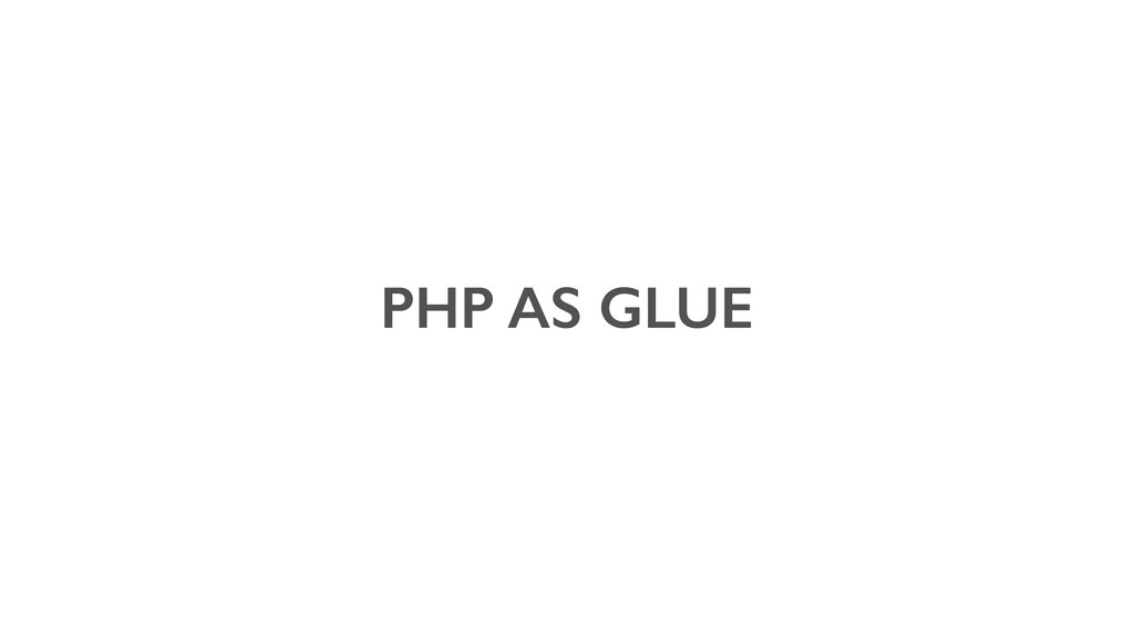 PHP AS GLUE