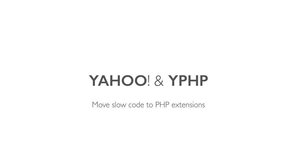 YAHOO! & YPHP Move slow code to PHP extensions