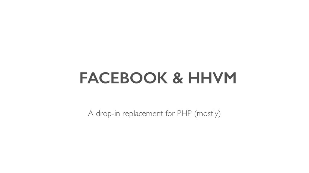 FACEBOOK & HHVM A drop-in replacement for PHP ...