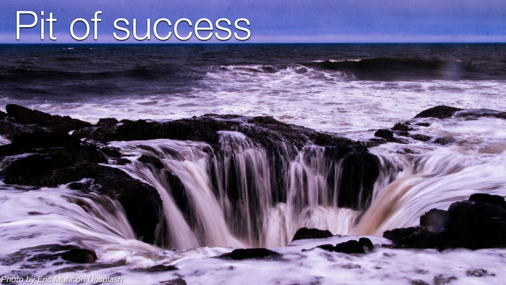 Pit of success Photo by Eric Muhr on Unsplash