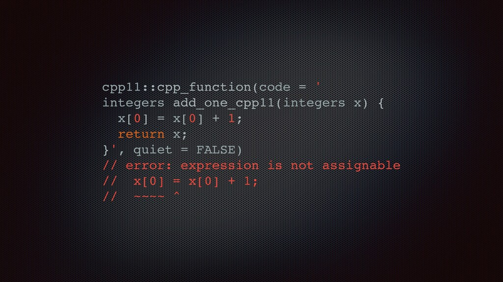cpp11::cpp_function(code = ' integers add_one_c...