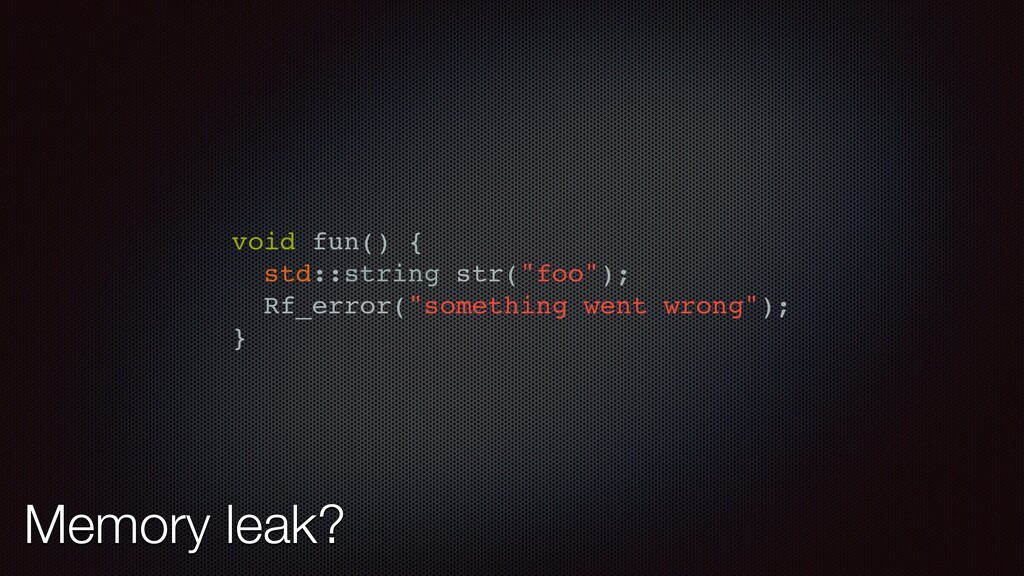"void fun() { std::string str(""foo""); Rf_error(""..."
