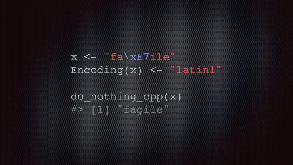 "x <- ""fa\xE7ile"" Encoding(x) <- ""latin1"" do_not..."