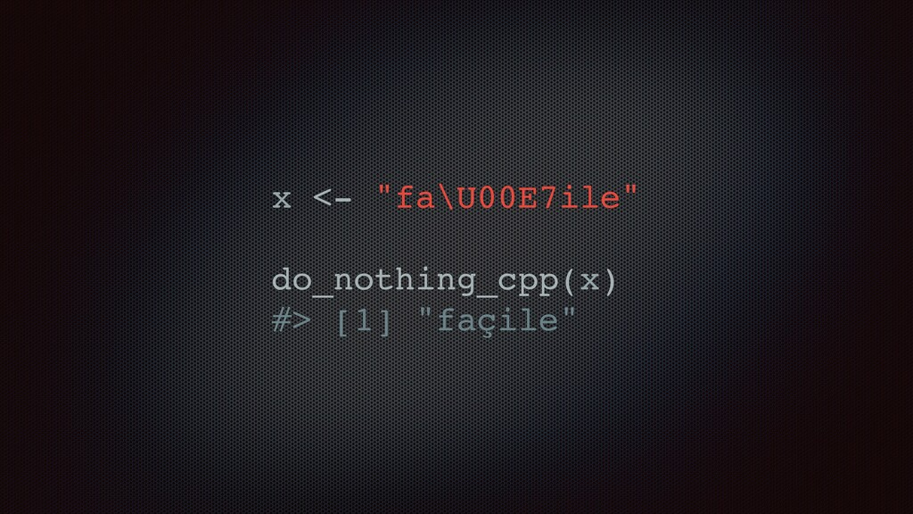 """x <- """"fa\U00E7ile"""" do_nothing_cpp(x) #> [1] """"fa..."""