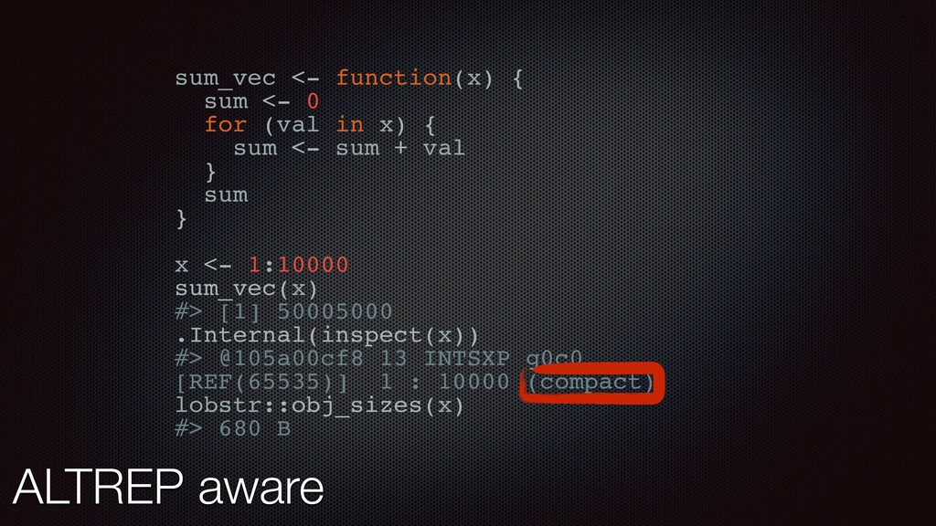 ALTREP aware sum_vec <- function(x) { sum <- 0 ...