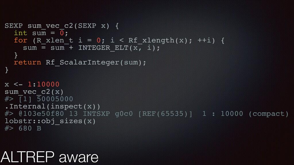 ALTREP aware SEXP sum_vec_c2(SEXP x) { int sum ...