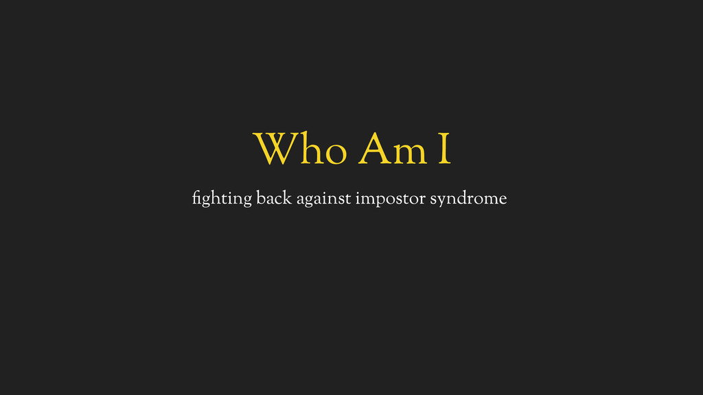 Who Am I fighting back against impostor syndrome