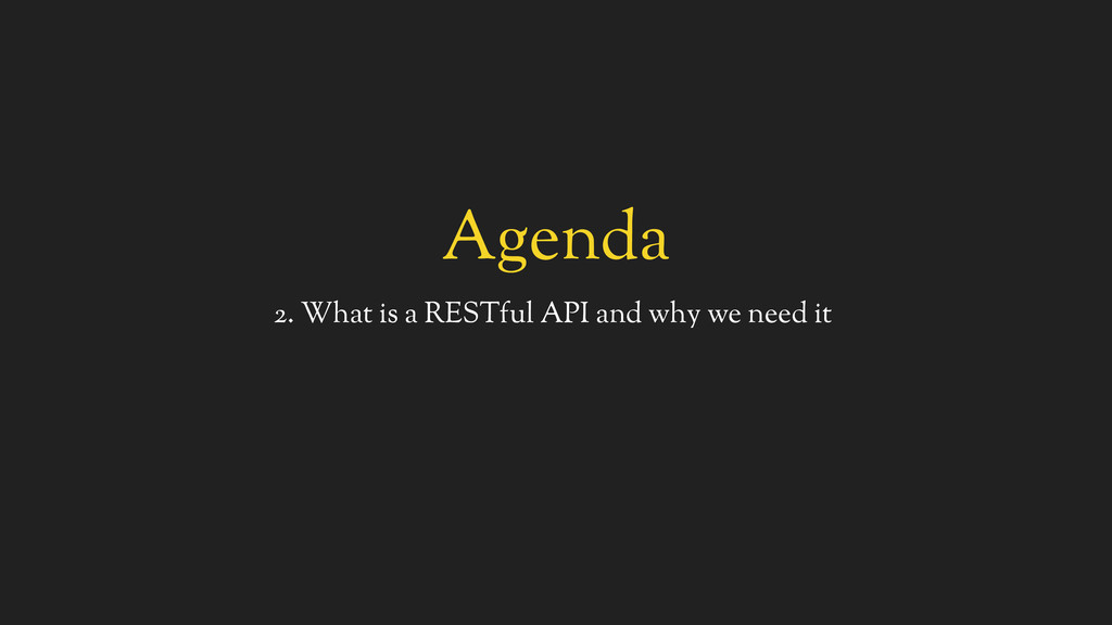 Agenda 2. What is a RESTful API and why we need...