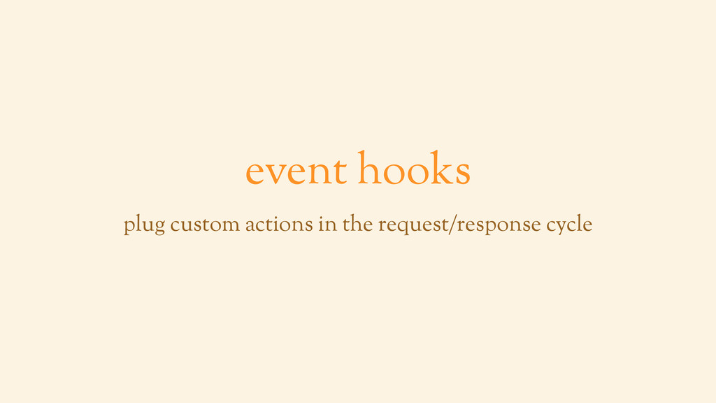 event hooks plug custom actions in the request/...