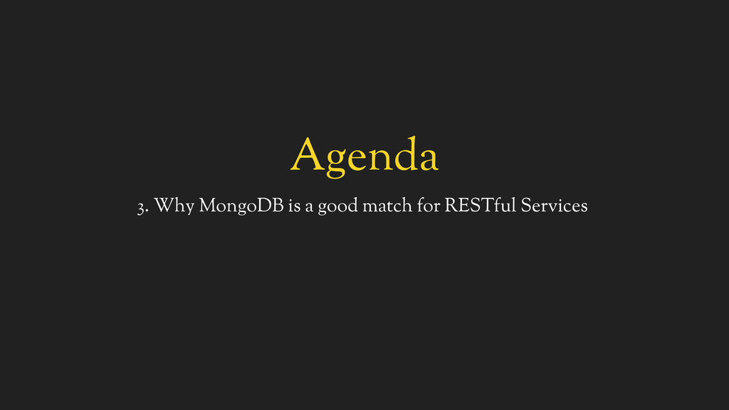 Agenda 3. Why MongoDB is a good match for RESTf...
