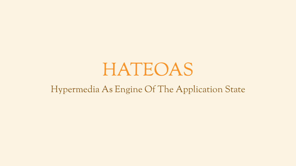 HATEOAS Hypermedia As Engine Of The Application...