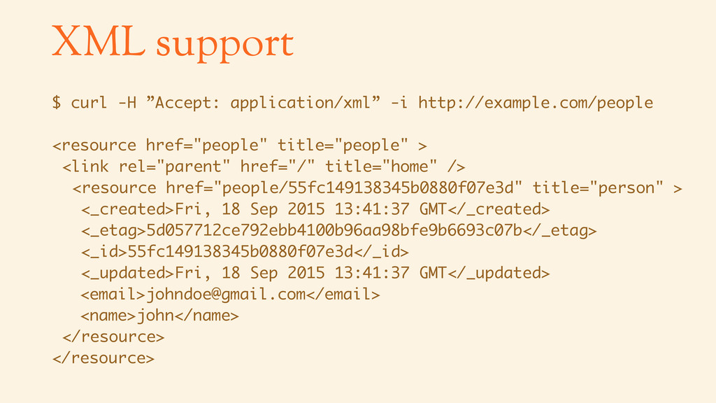 "XML support $ curl -H ""Accept: application/xml""..."