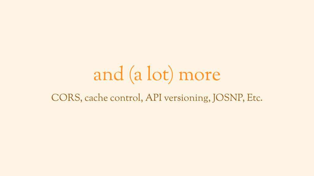 and (a lot) more CORS, cache control, API versi...