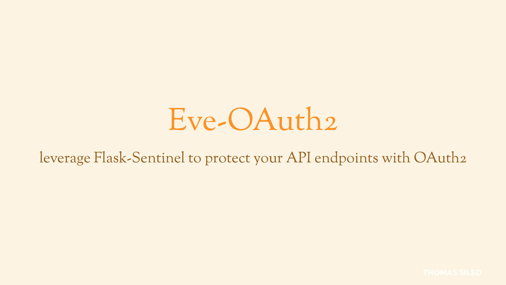 Eve-OAuth2 leverage Flask-Sentinel to protect y...