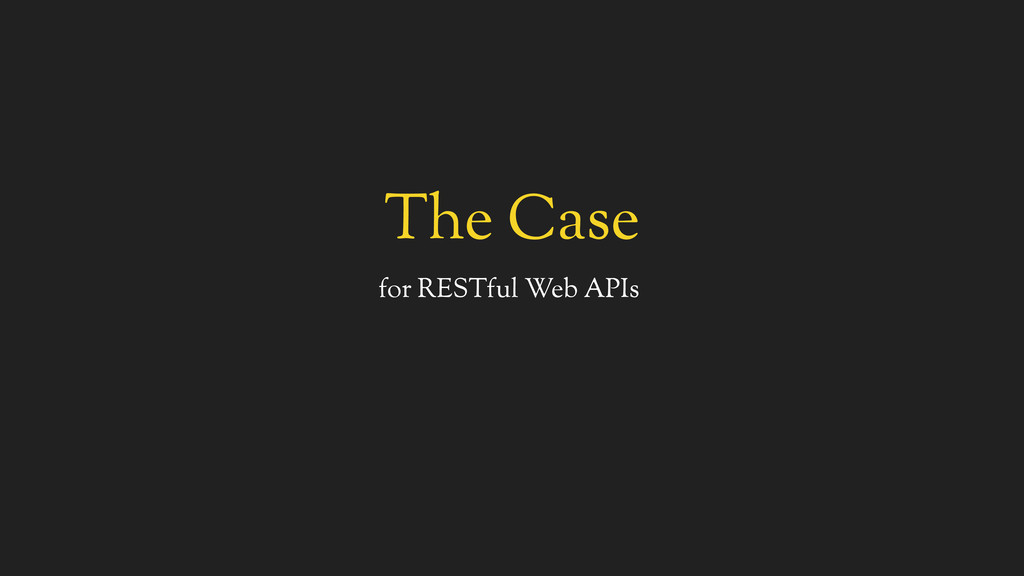 The Case for RESTful Web APIs