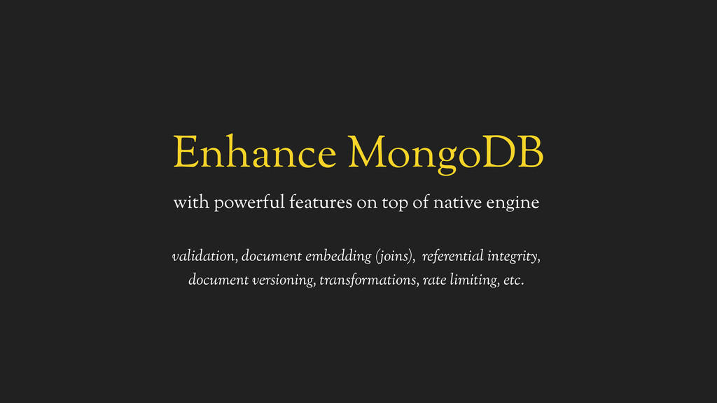 Enhance MongoDB with powerful features on top o...
