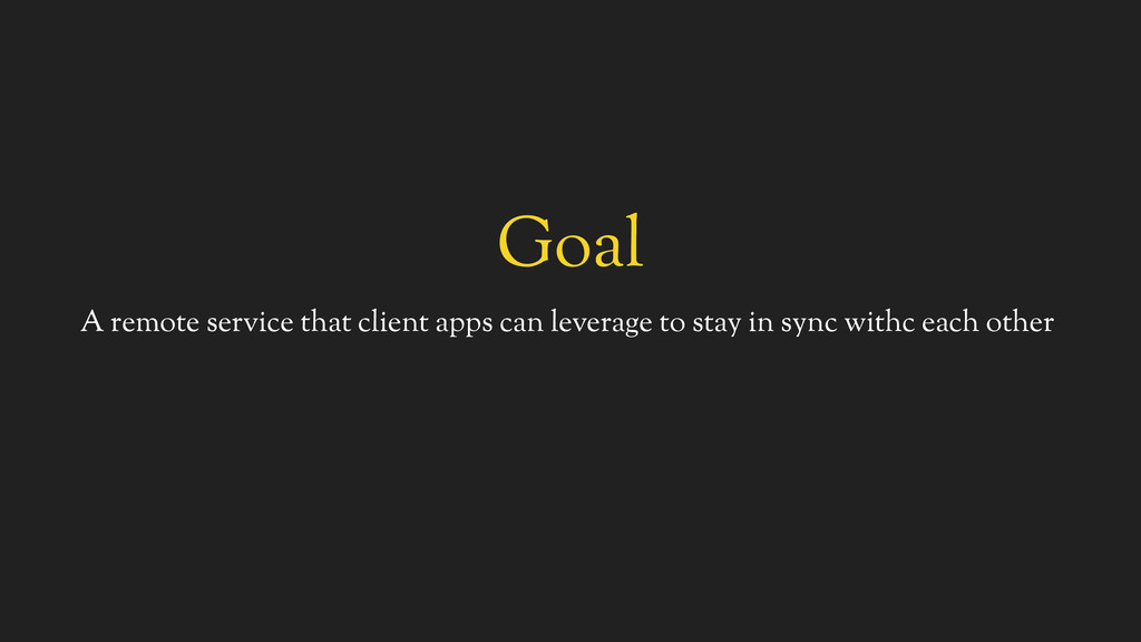 Goal A remote service that client apps can leve...