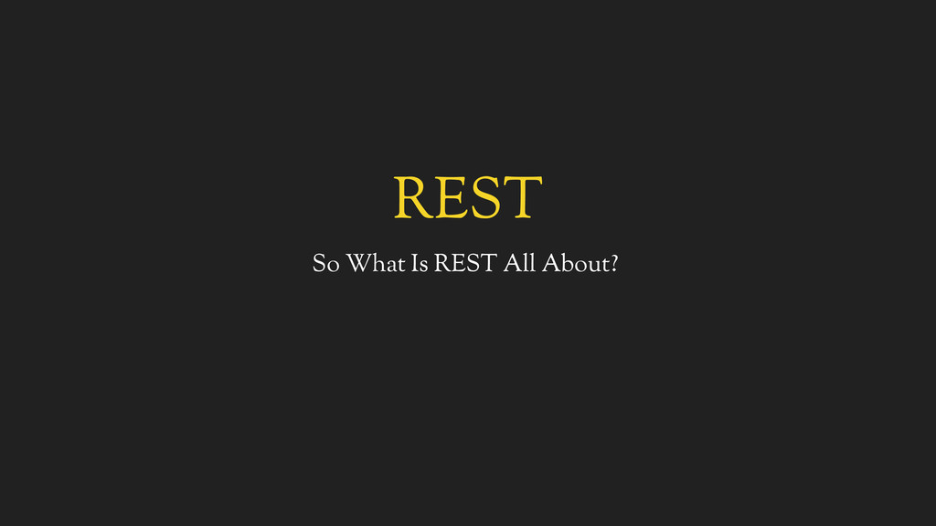 REST So What Is REST All About?