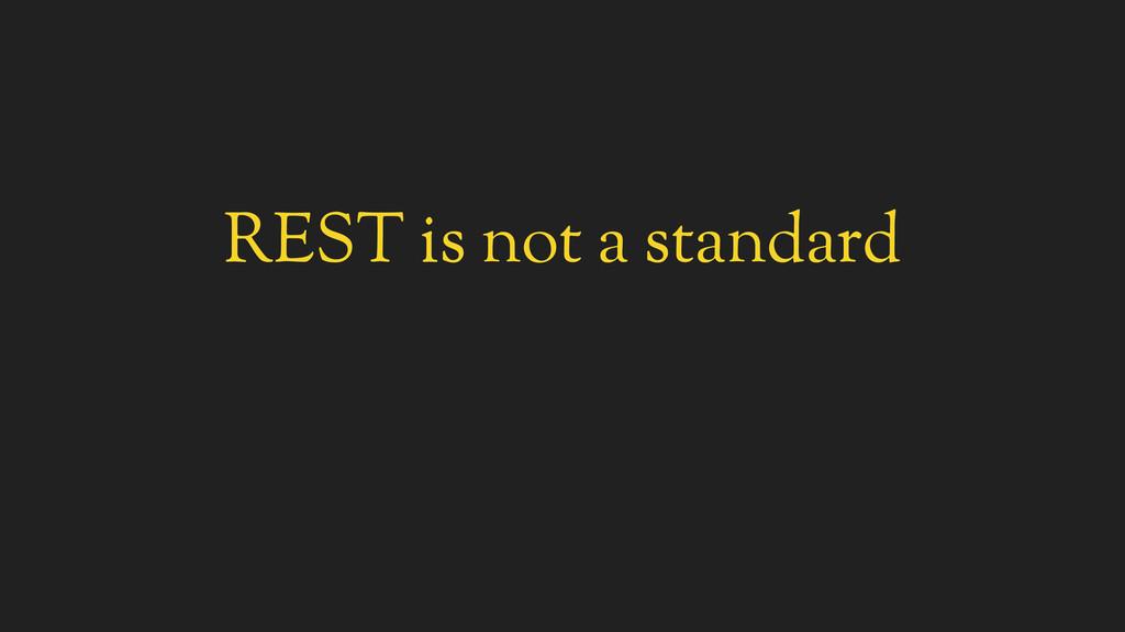 REST is not a standard