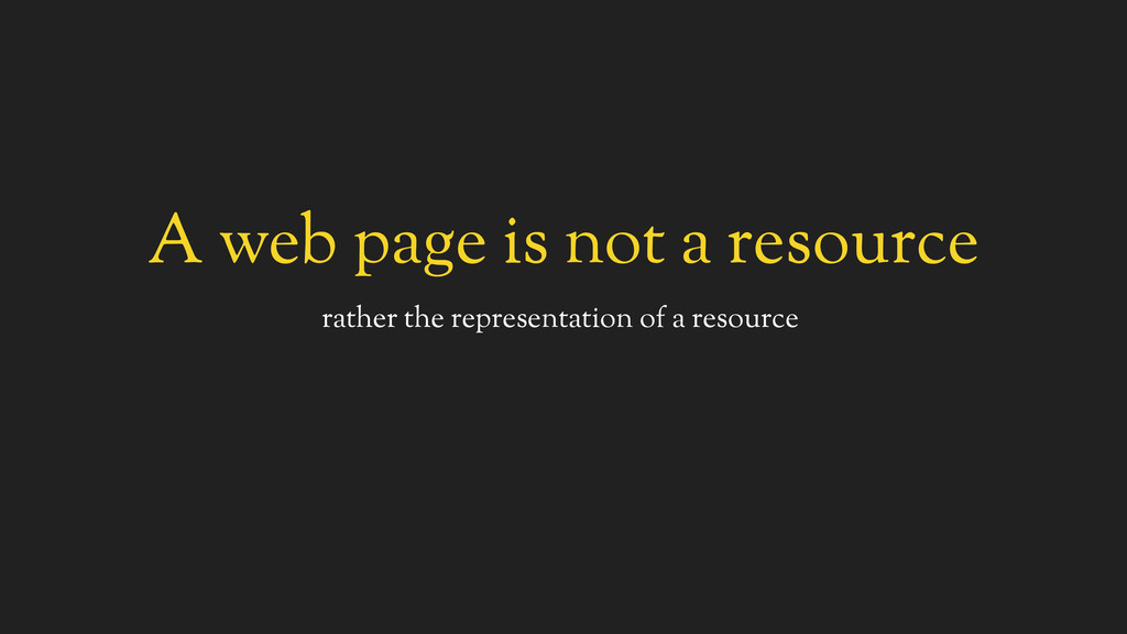 A web page is not a resource rather the represe...