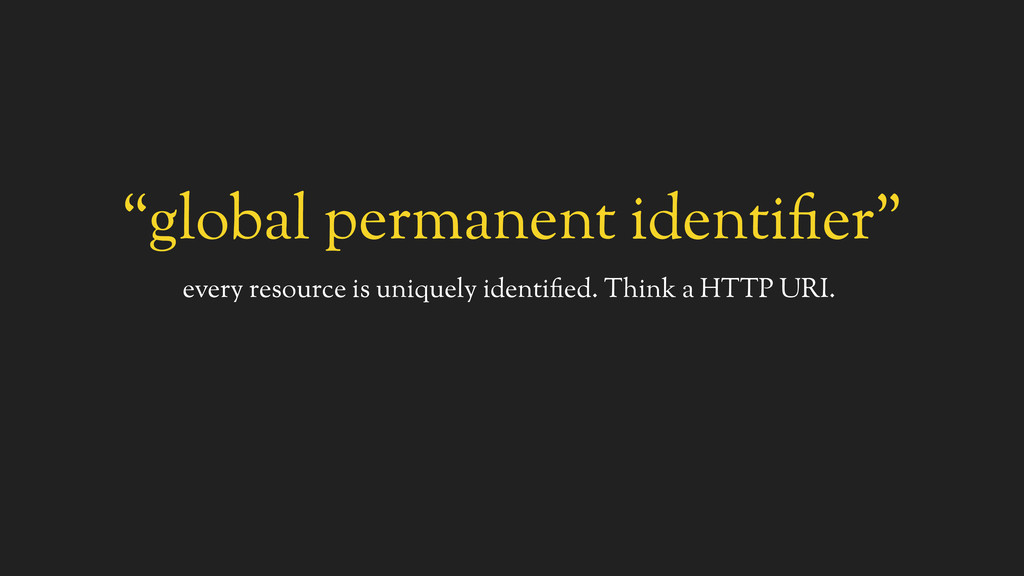 """""""global permanent identifier"""" every resource is..."""