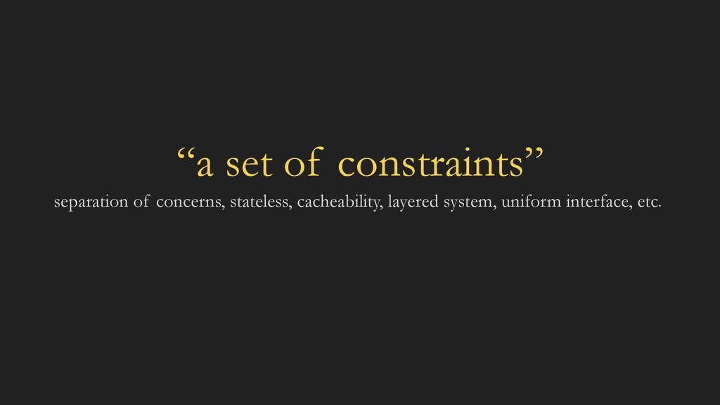 """a set of constraints"" separation of concerns, ..."