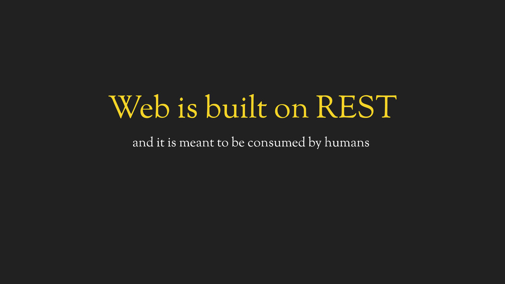 Web is built on REST and it is meant to be cons...