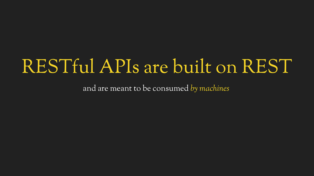 RESTful APIs are built on REST and are meant to...